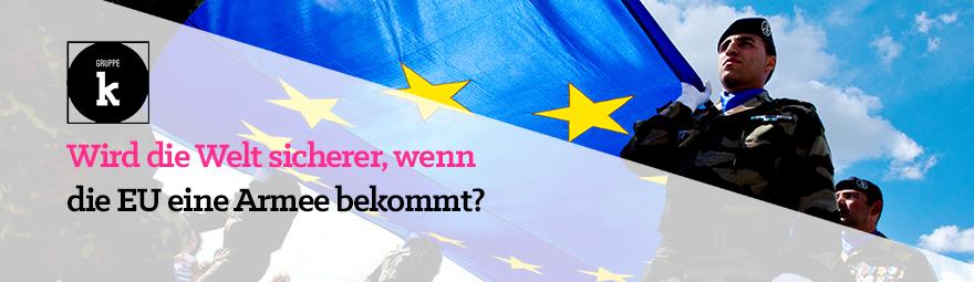 Wird die Welt sicherer, wenn die EU eine Armee bekommt?